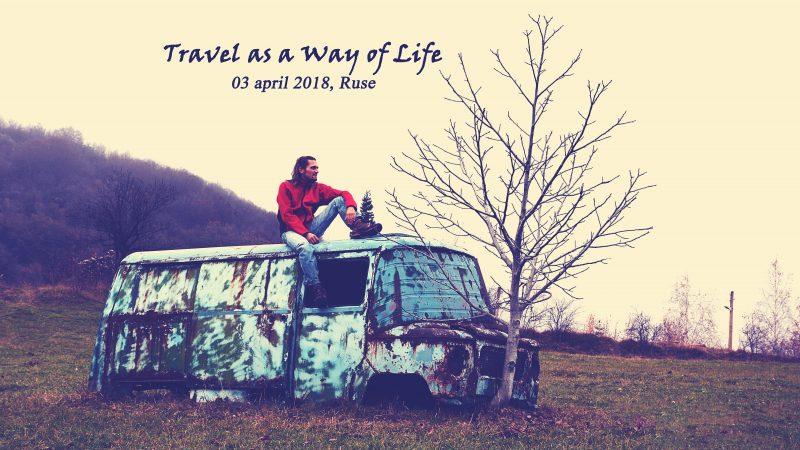 Travel as a way of life Пътешестването като начин на живот